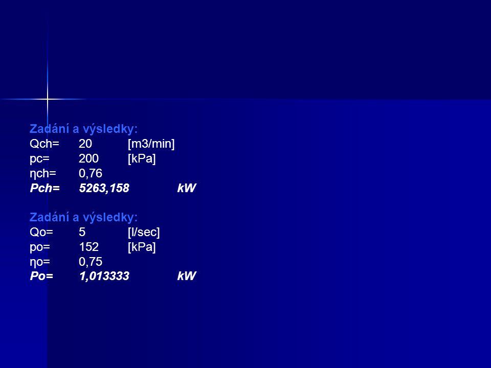 Zadání a výsledky: Qch= 20 [m3/min] pc= 200 [kPa] ηch= 0,76 Pch= 5263,158 kW. Qo= 5 [l/sec] po= 152 [kPa]